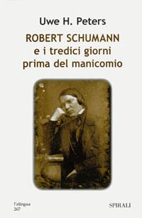 Peters Uwe: Robert Schumann e i tredici giorni prima del manicomio